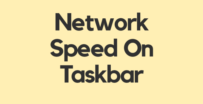 Show Network Speed On TaskBar In Windows 10