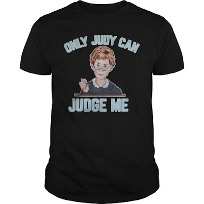 Only Judy Can Judge Me T Shirts Hoodie Sweatshirt
