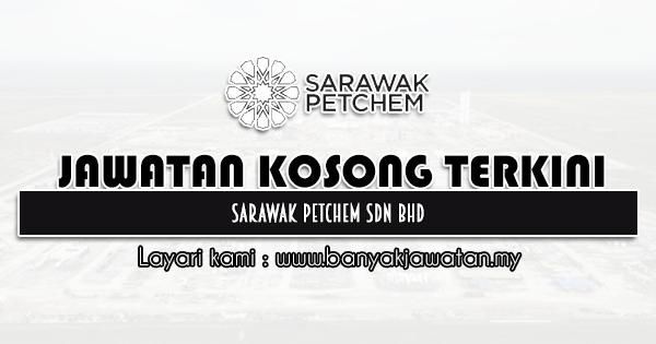 Jawatan Kosong 2021 di Sarawak Petchem Sdn Bhd