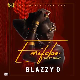 MUSIC: Blazzy D - Emifebo