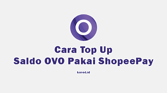 Cara Top Up OVO Pakai ShopeePay Terbaru