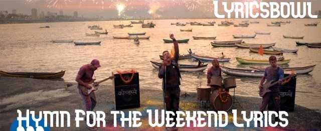 Hymn For The Weekend Lyrics - Coldplay | LyricsBowl