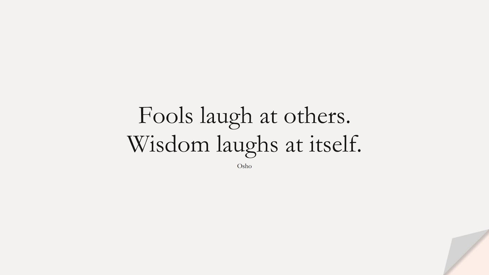 Fools laugh at others. Wisdom laughs at itself. (Osho);  #LoveYourselfQuotes