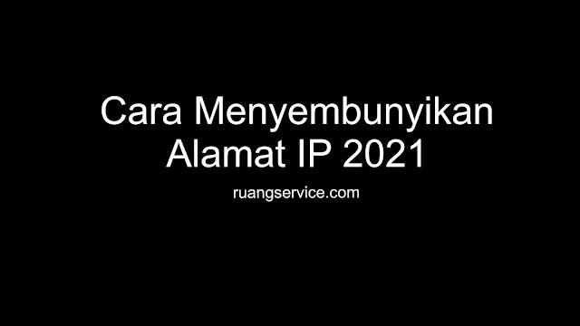 Cara Menyembunyikan Alamat IP 2021, cara hide ip, cara agar ip tidak terdeteksi