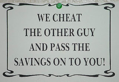 Sign: We cheat the other guy and pass the savings on to you!