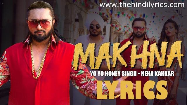 Makhna Lyrics – Yo Yo Honey Singh   Neha Kakkar