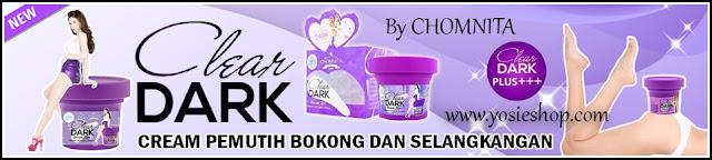New Clear Dark By Chomnita Asli - Cream Pemutih Bokong, Selangkangan, siku, lutut, lipatan-lipatan tersembunyi serta menyamarkan strechmark 100% Original