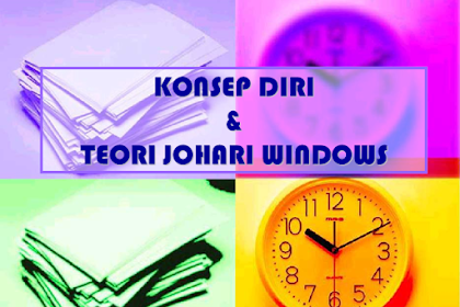KONSEP DIRI DAN TEORI JOHARI WINDOWS