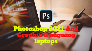 Best Laptops For Photoshop 2021 And Graphic Designing