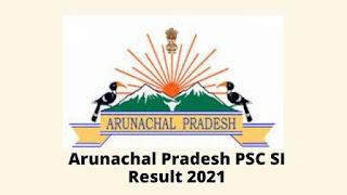 Arunachal Pradesh PSC SI Result 2021 Cut Off Merit List
