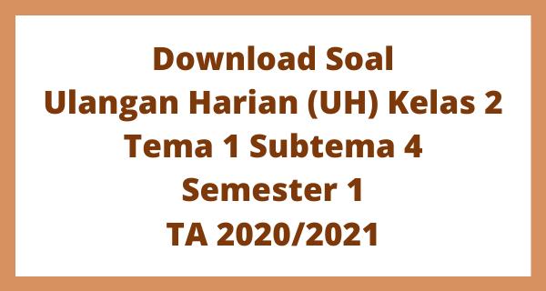 Download Soal Ulangan Harian (UH) Kelas 2 Tema 1 Subtema 4 Semester 1 TA 2020/2021