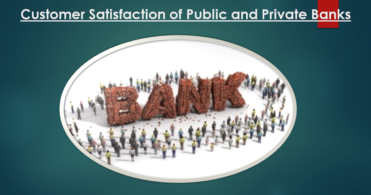 a comparative study of customer satisfaction between public private and cooperative banks A comparative study of customer satisfaction between public private and cooperative banks proposal on a comparative study on marketing of financial services in public and private sector commercial banks introduction marketing as a concept was generally associated with tangible.