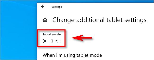 """في """"تغيير إعدادات الكمبيوتر اللوحي الإضافية"""" في نظام التشغيل Windows 10 ، انقر فوق مفتاح تبديل """"وضع الكمبيوتر اللوحي""""."""