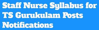Staff Nurse Syllabus For TS Gurukulam Paper 1@2 Posts Notifications