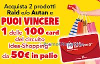 Logo Concorso '' Vinci lo shopping con Raid e Autan'' : 100 Gift Card Ideashopping da 50€