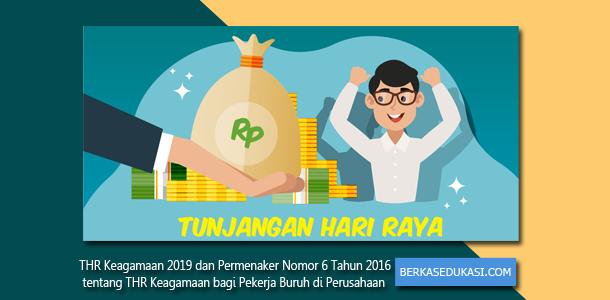 THR Keagamaan 2019 dan Permenaker Nomor 6 Tahun 2016 tentang THR Keagamaan bagi Pekerja Buruh di Perusahaan