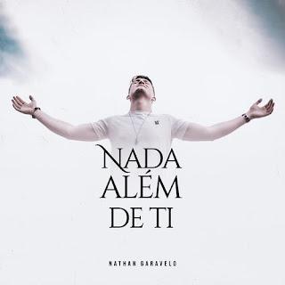 Baixar Música Gospel Nada Além De Ti - Nathan Garavelo Mp3