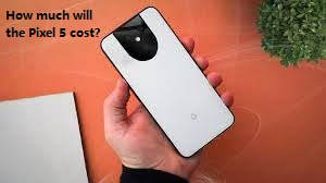 How much will the Pixel 5 cost?