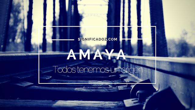 Significado y origen del Nombre Amaya ¿Que Significa?
