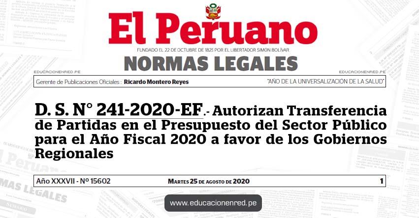 D. S. N° 241-2020-EF.- Autorizan Transferencia de Partidas en el Presupuesto del Sector Público para el Año Fiscal 2020 a favor de los Gobiernos Regionales