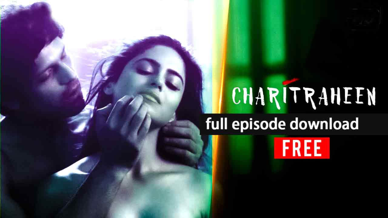 Charitraheen full episode download for free