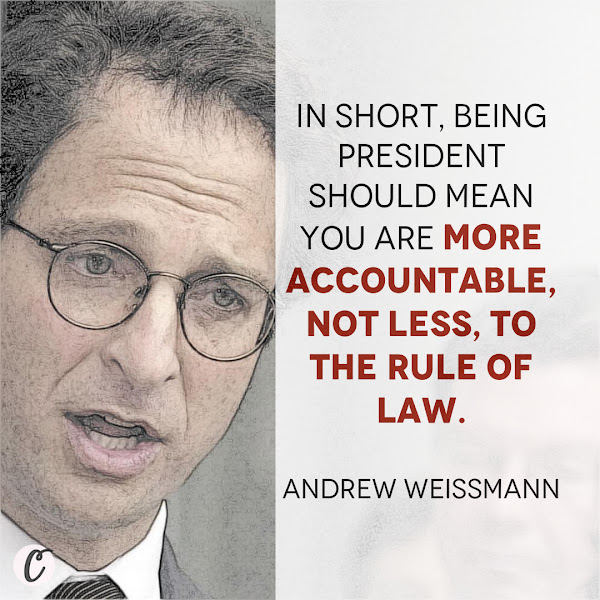 In short, being president should mean you are more accountable, not less, to the rule of law. — Andrew Weissmann, a former prosecutor on the special counsel Robert Mueller's team