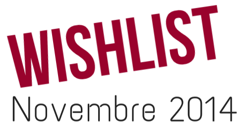 Wishlist : Novembre 2014