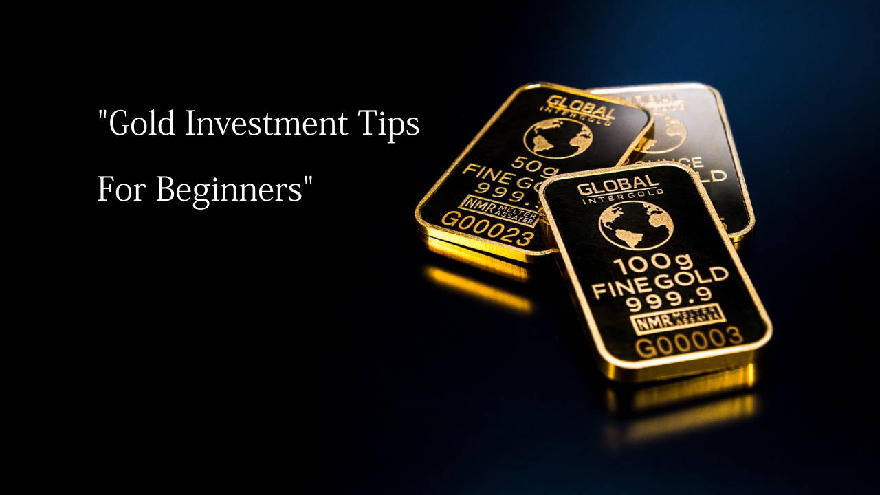Gold Investment Tips For Beginners