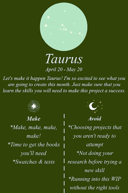Taurus. Let's make it happen Taurus! I'm so excited to see what you are going to create this month. Just make sure that you learn the skills you will need to make this project a success.