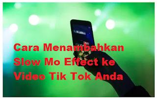 Cara Menambahkan Slow Mo Effect ke Video Tik Tok Anda