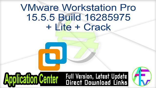 VMware Workstation Pro 15.5.5 Build 16285975 + Lite + Crack