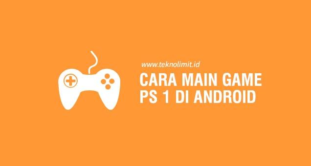 Cara Mudah Main Game PS1 di Android (+ Link Download)