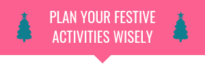 plan your festive activities wisely