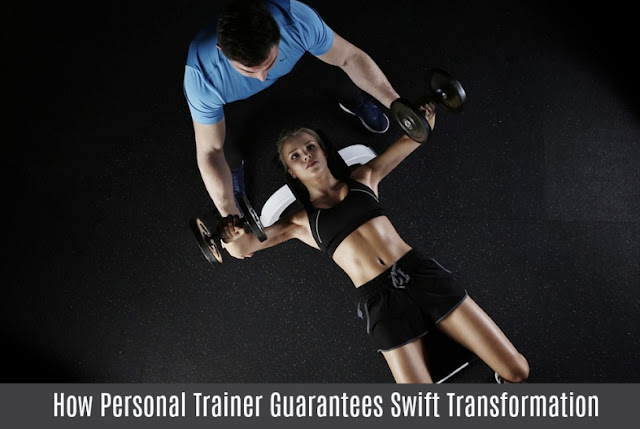 How Personal Trainer Guarantees Swift Transformation