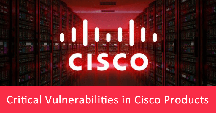 Alert!! Critical Bugs in Cisco Products Let Hackers Execute Arbitrary Code to Gain Admin Access