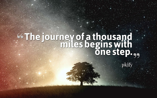 The Journey of a Thousand Miles Begins with One Step Wisdom Quotes