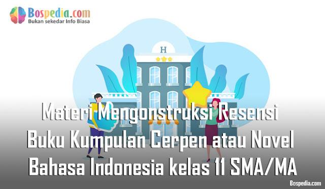 Materi Mengonstruksi Resensi Buku Kumpulan Cerpen atau Novel Mapel Bahasa Indonesia kelas 11 SMA/MA