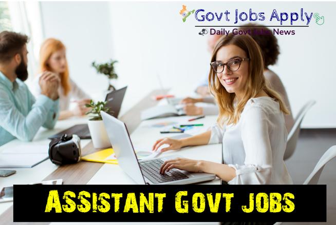 Assistant Govt Jobs–Latest Govt Jobs
