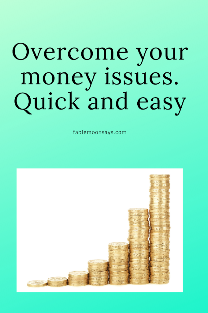Overcome your Money Issues the Easy and Quick Way