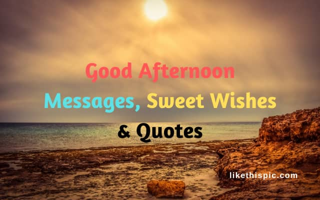 Good Afternoon Messages Sweet Wishes & Quotes
