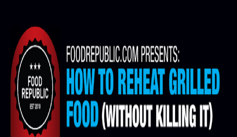 How To Reheat Grilled Food Without Killing It #infographic