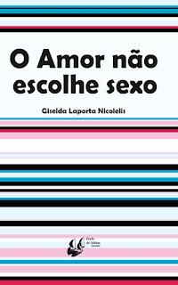 O amor não escolhe sexo. Giselda Laporta Nicolelis. Editora Porto de Ideias. Capa de Livro. Book Cover. 2010.