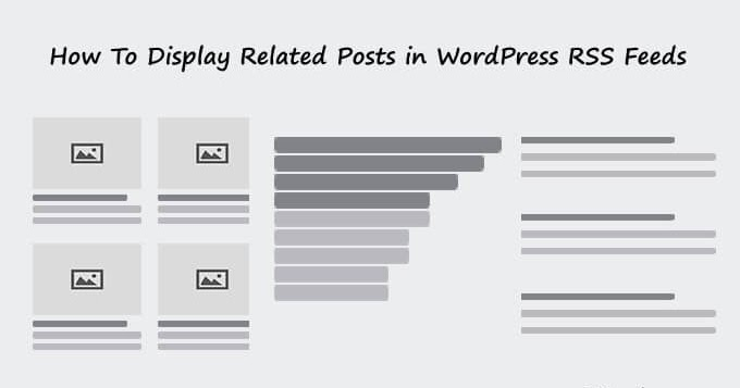 How To Display Related Posts in WordPress RSS Feeds