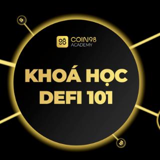 DeFi 101 - Khóa học về Decentralized Finance giúp bạn nắm bắt làn sóng lớn nhất Crypto (tiền điện tử) 2020-2021