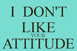 Saya tidak suka sikap Anda