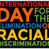 International Day for the Elimination of Racial Discrimination : 21 March