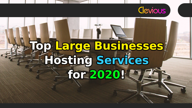 Top 13 Large Businesses Hosting Services for 2020! - Clevious