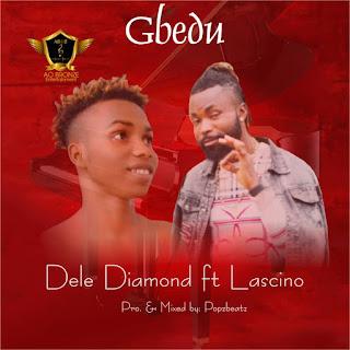 DOWNLOAD MP3: Dele Diamond ft. Lascino - Gbedu