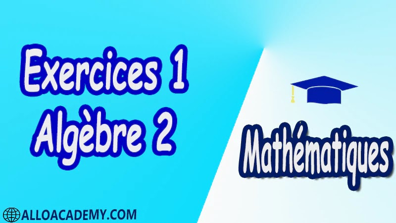 Exercices Corrigé 1 d'algèbre 2 pdf Mathématiques, Maths, Algèbre 2, Calcul matriciel, Déterminants, Espaces Vectoriels, Sous-espaces vectoriels, Les Applications Linéaires, Valeurs Propres et Vecteurs Propres, Diagonalisation des matrices et des endomorphismes, Cours, résumés, exercices corrigés, devoirs corrigés, Examens corrigés, Contrôle corrigé travaux dirigés TD PDF