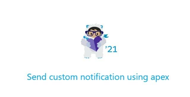 winter-2021-send-custom-notification-using-apex-min